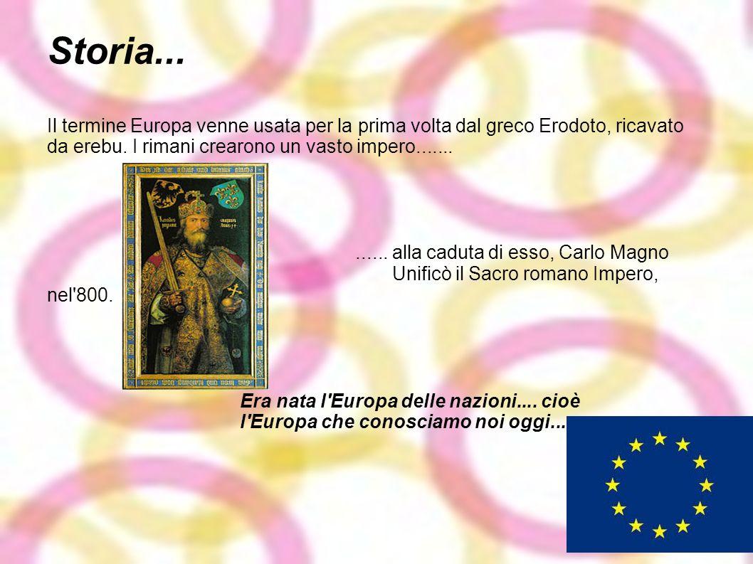 Storia... Il termine Europa venne usata per la prima volta dal greco Erodoto, ricavato da erebu. I rimani crearono un vasto impero............. alla c