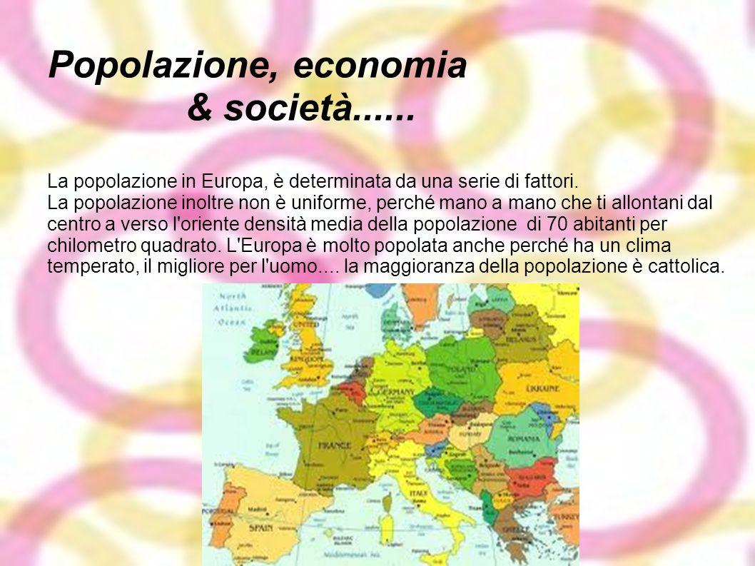 Popolazione, economia & società...... La popolazione in Europa, è determinata da una serie di fattori. La popolazione inoltre non è uniforme, perché m