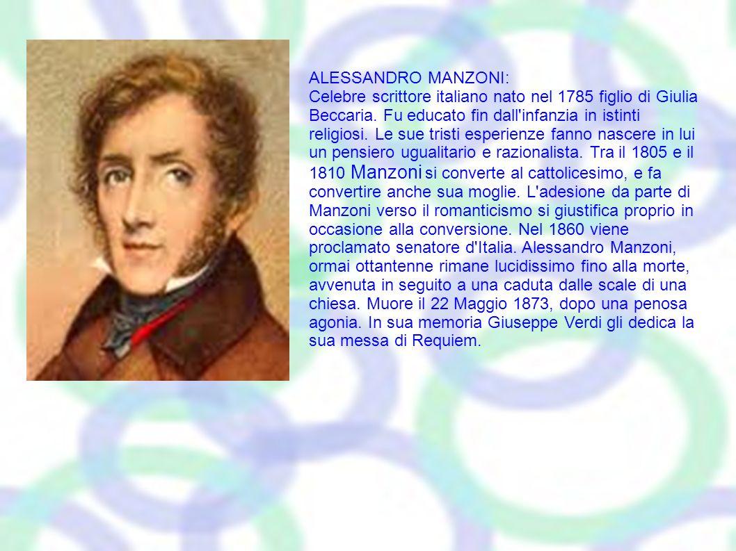 ALESSANDRO MANZONI: Celebre scrittore italiano nato nel 1785 figlio di Giulia Beccaria. Fu educato fin dall'infanzia in istinti religiosi. Le sue tris
