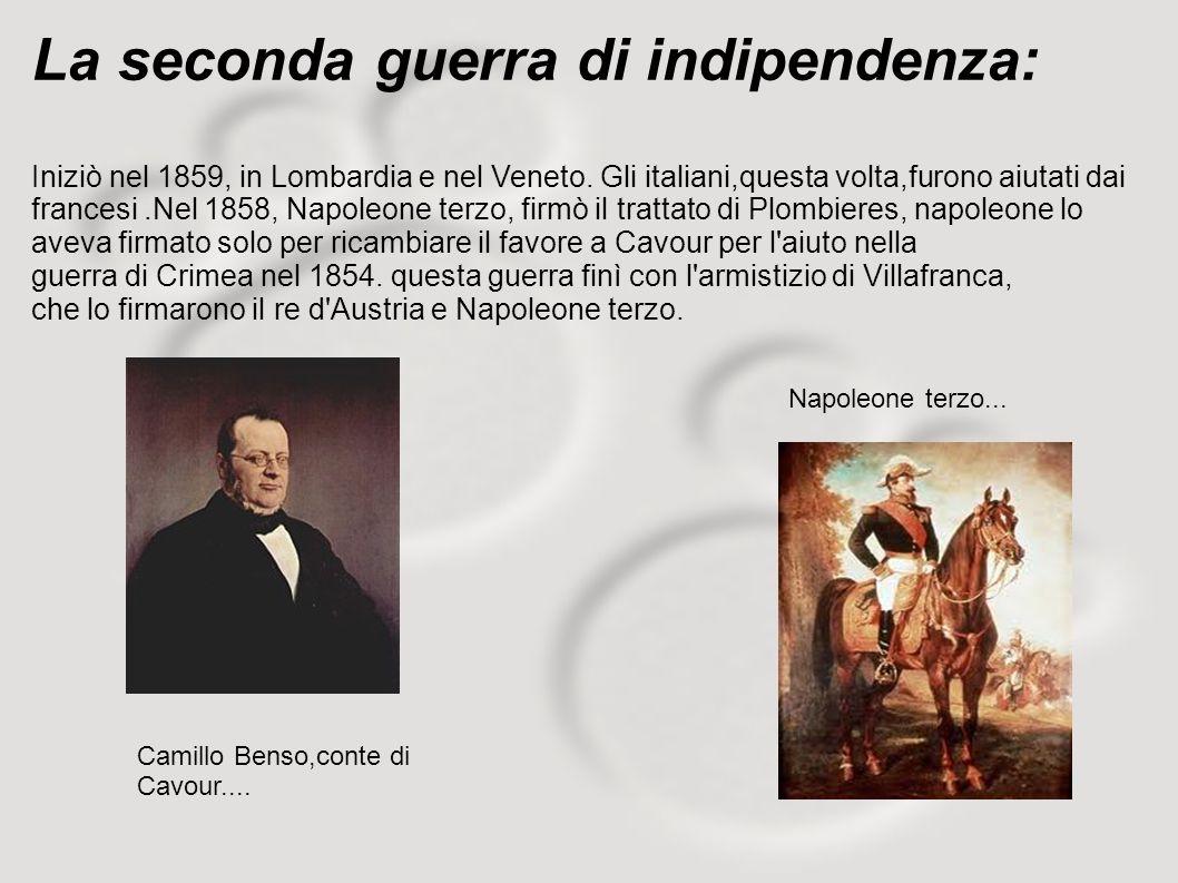 La seconda guerra di indipendenza: Iniziò nel 1859, in Lombardia e nel Veneto. Gli italiani,questa volta,furono aiutati dai francesi.Nel 1858, Napoleo