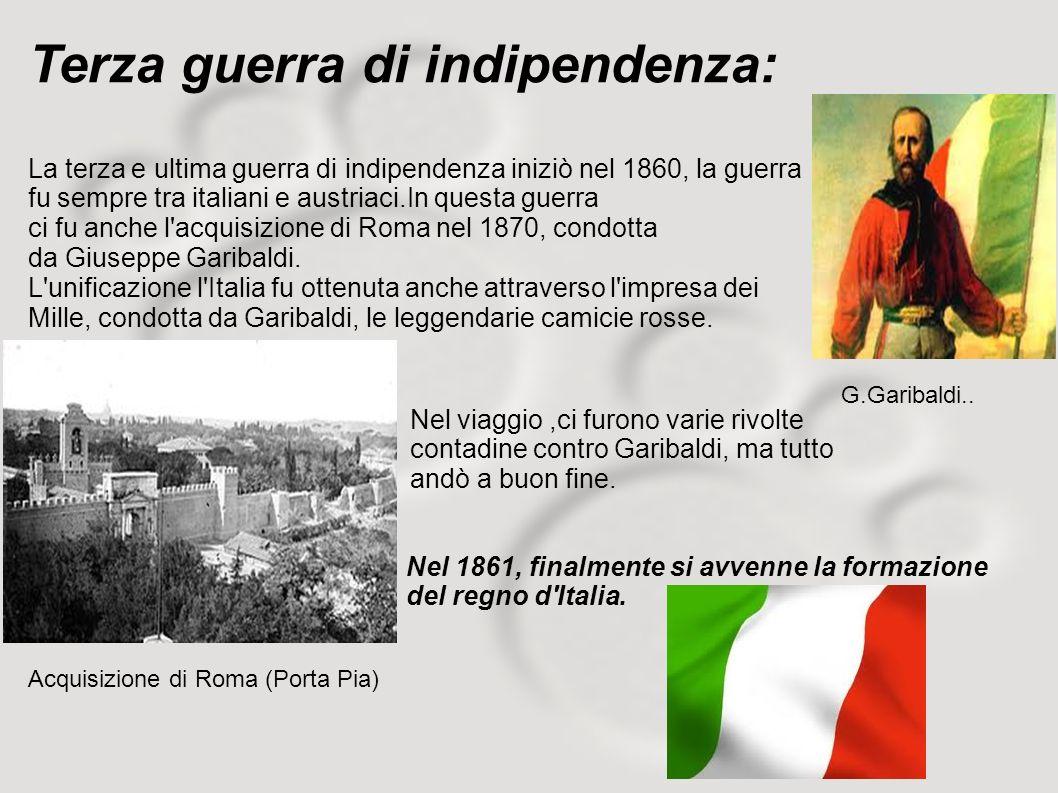 Terza guerra di indipendenza: La terza e ultima guerra di indipendenza iniziò nel 1860, la guerra fu sempre tra italiani e austriaci.In questa guerra