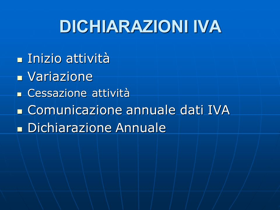 DICHIARAZIONI IVA Inizio attività Inizio attività Variazione Variazione Cessazione attività Cessazione attività Comunicazione annuale dati IVA Comunic