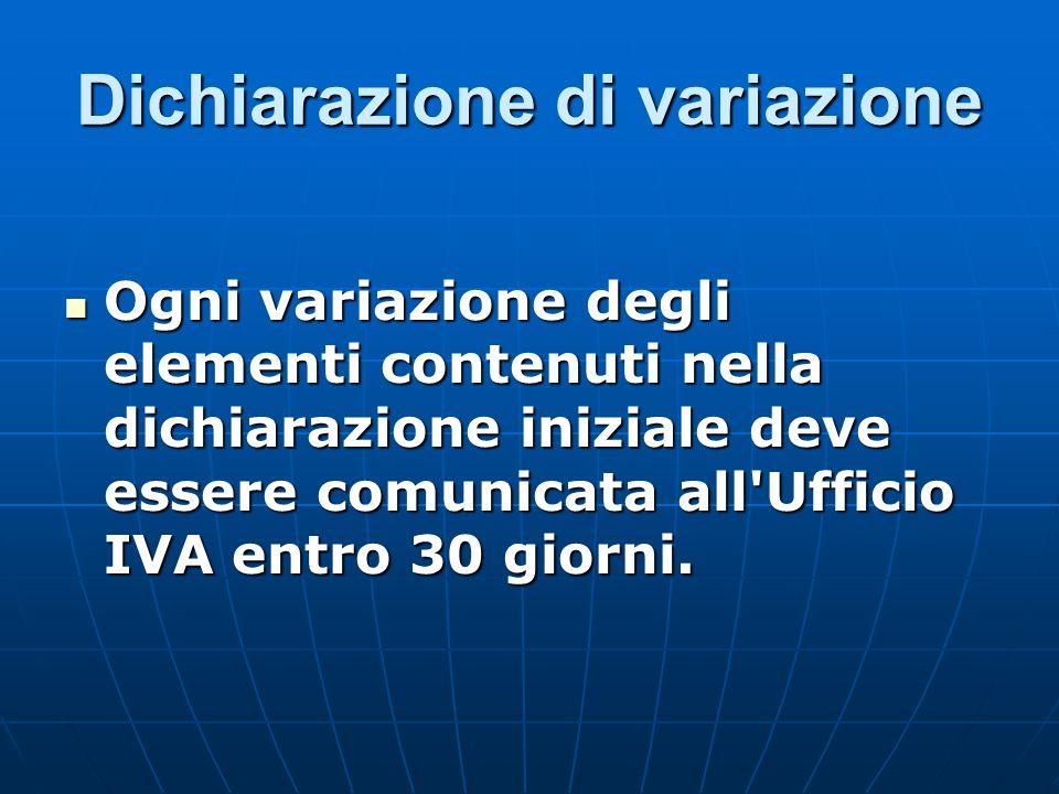 Dichiarazione di variazione Ogni variazione degli elementi contenuti nella dichiarazione iniziale deve essere comunicata all'Ufficio IVA entro 30 gior
