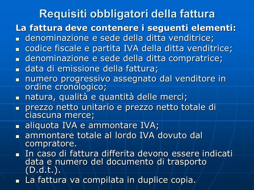 Requisiti obbligatori della fattura La fattura deve contenere i seguenti elementi: denominazione e sede della ditta venditrice; denominazione e sede d