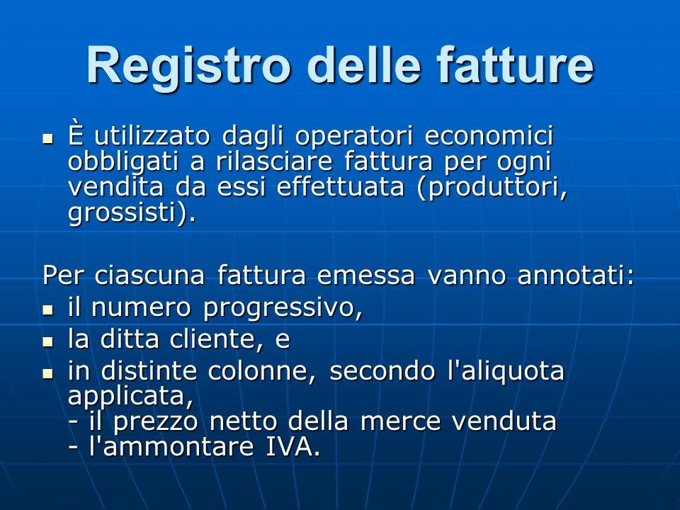 Registro delle fatture È utilizzato dagli operatori economici obbligati a rilasciare fattura per ogni vendita da essi effettuata (produttori, grossist