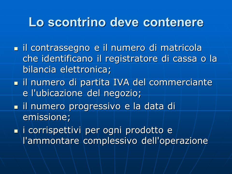 Lo scontrino deve contenere il contrassegno e il numero di matricola che identificano il registratore di cassa o la bilancia elettronica; il contrasse