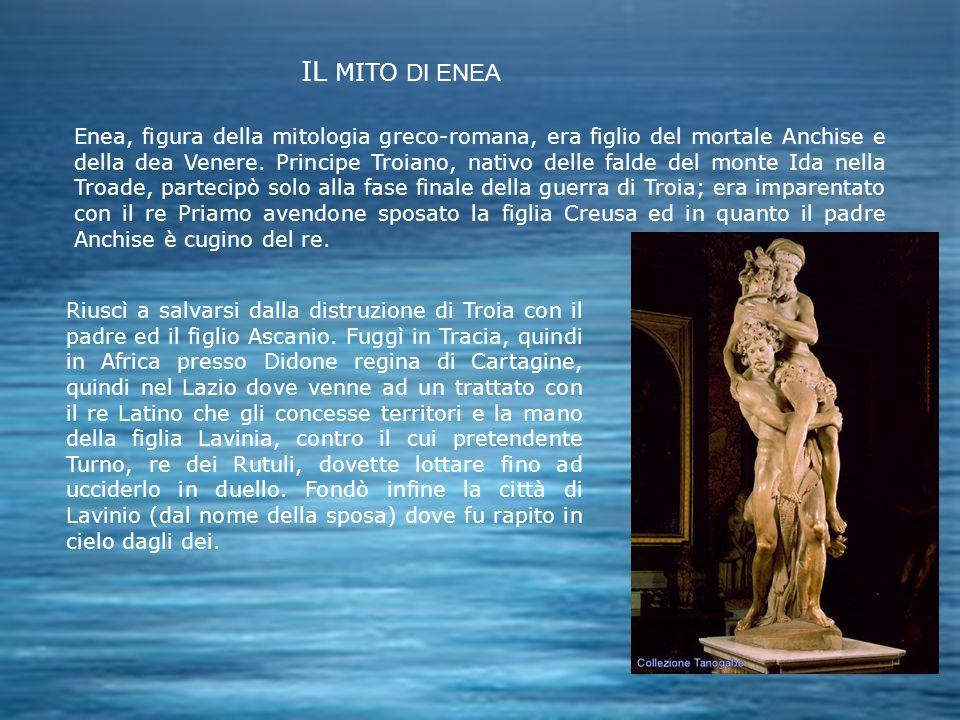 IL MITO DI ENEA Enea, figura della mitologia greco-romana, era figlio del mortale Anchise e della dea Venere. Principe Troiano, nativo delle falde del