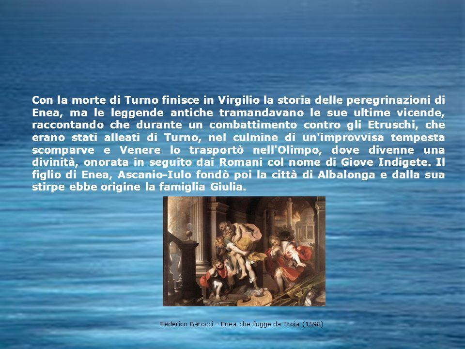 Con la morte di Turno finisce in Virgilio la storia delle peregrinazioni di Enea, ma le leggende antiche tramandavano le sue ultime vicende, raccontan