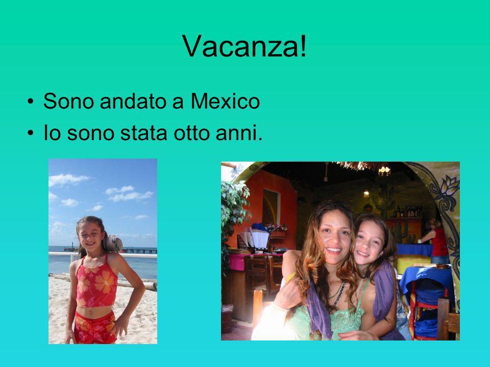 Vacanza! Sono andato a Mexico Io sono stata otto anni.