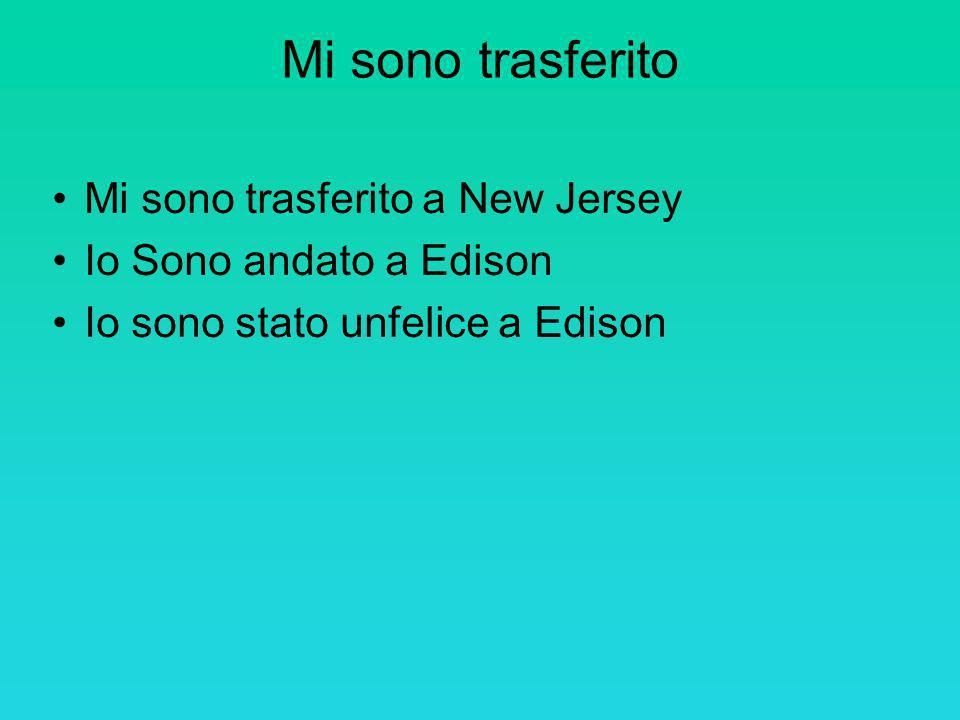 Mi sono trasferito Mi sono trasferito a New Jersey Io Sono andato a Edison Io sono stato unfelice a Edison