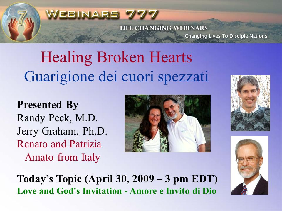 Healing Broken Hearts Guarigione dei cuori spezzati Presented By Randy Peck, M.D. Jerry Graham, Ph.D. Renato and Patrizia Amato from Italy Todays Topi
