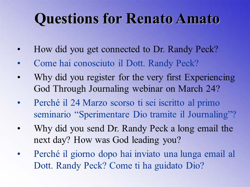 How did you get connected to Dr. Randy Peck? Come hai conosciuto il Dott. Randy Peck? Why did you register for the very first Experiencing God Through