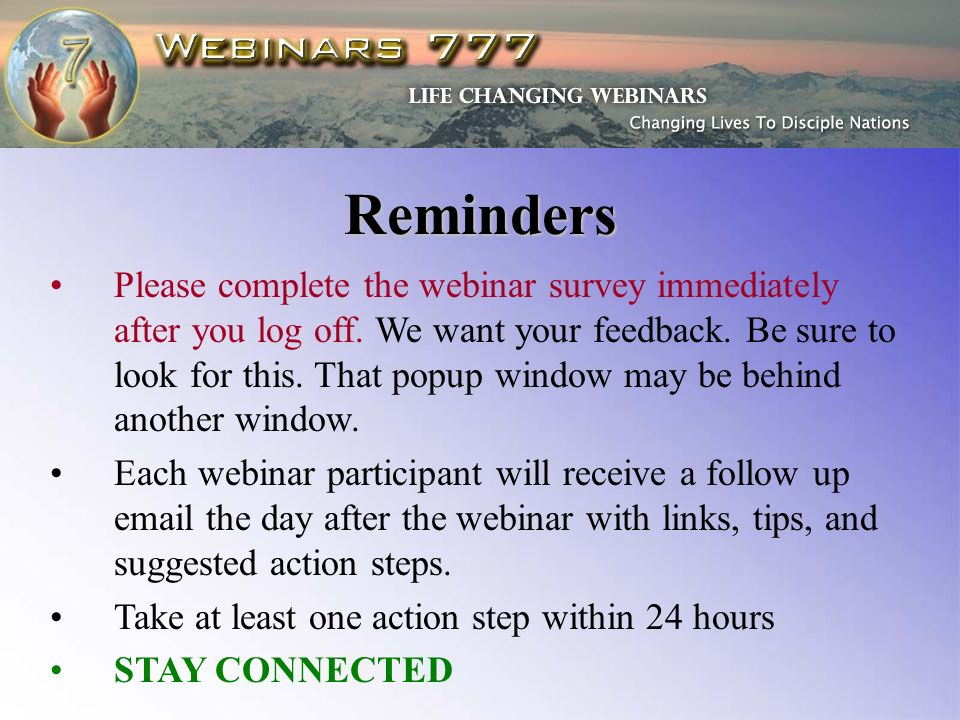 Reminders Please complete the webinar survey immediately after you log off.