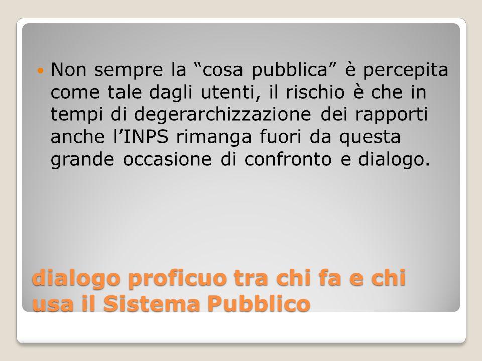 dialogo proficuo tra chi fa e chi usa il Sistema Pubblico Non sempre la cosa pubblica è percepita come tale dagli utenti, il rischio è che in tempi di