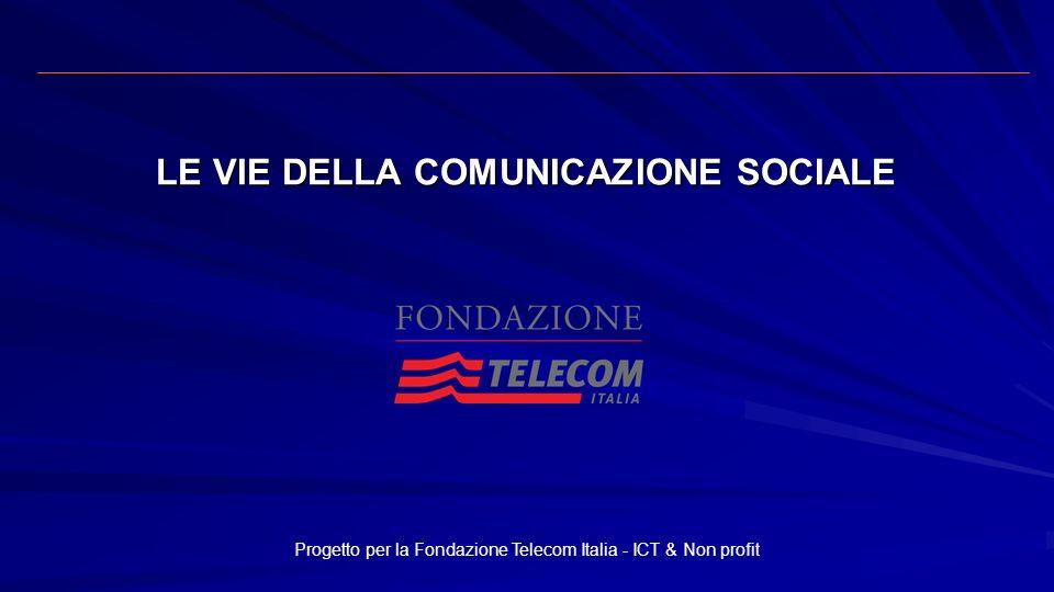 LE VIE DELLA COMUNICAZIONE SOCIALE Progetto per la Fondazione Telecom Italia - ICT & Non profit