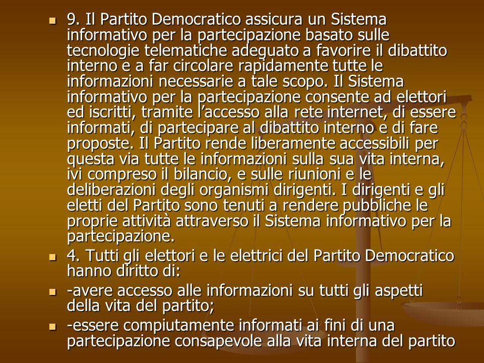 9. Il Partito Democratico assicura un Sistema informativo per la partecipazione basato sulle tecnologie telematiche adeguato a favorire il dibattito i