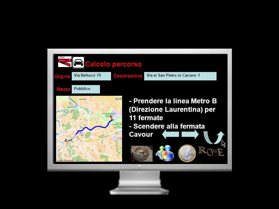Calcolo percorso - Prendere la linea Metro B (Direzione Laurentina) per 11 fermate - Scendere alla fermata Cavour Origine Destinazione Mezzo Via Bellu