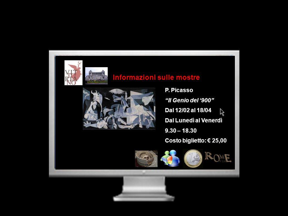 Informazioni sulle mostre P. Picasso Il Genio del 900 Dal 12/02 al 18/04 Dal Lunedì al Venerdì 9.30 – 18.30 Costo biglietto: 25,00