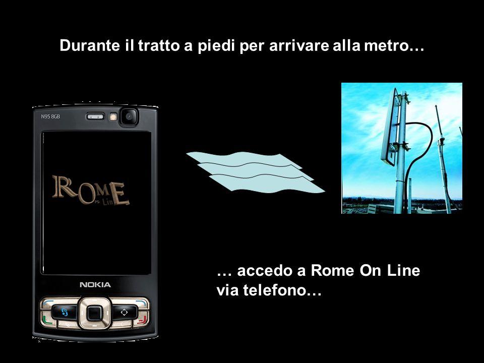 Durante il tratto a piedi per arrivare alla metro… … accedo a Rome On Line via telefono…