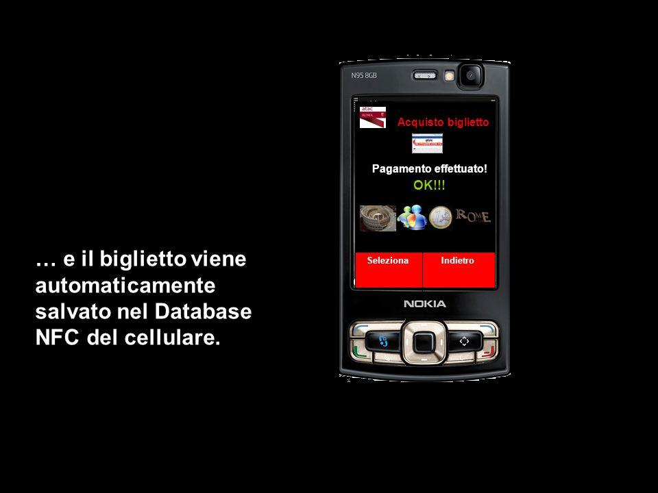 Pagamento effettuato! Seleziona Indietro Acquisto biglietto … e il biglietto viene automaticamente salvato nel Database NFC del cellulare. OK!!!