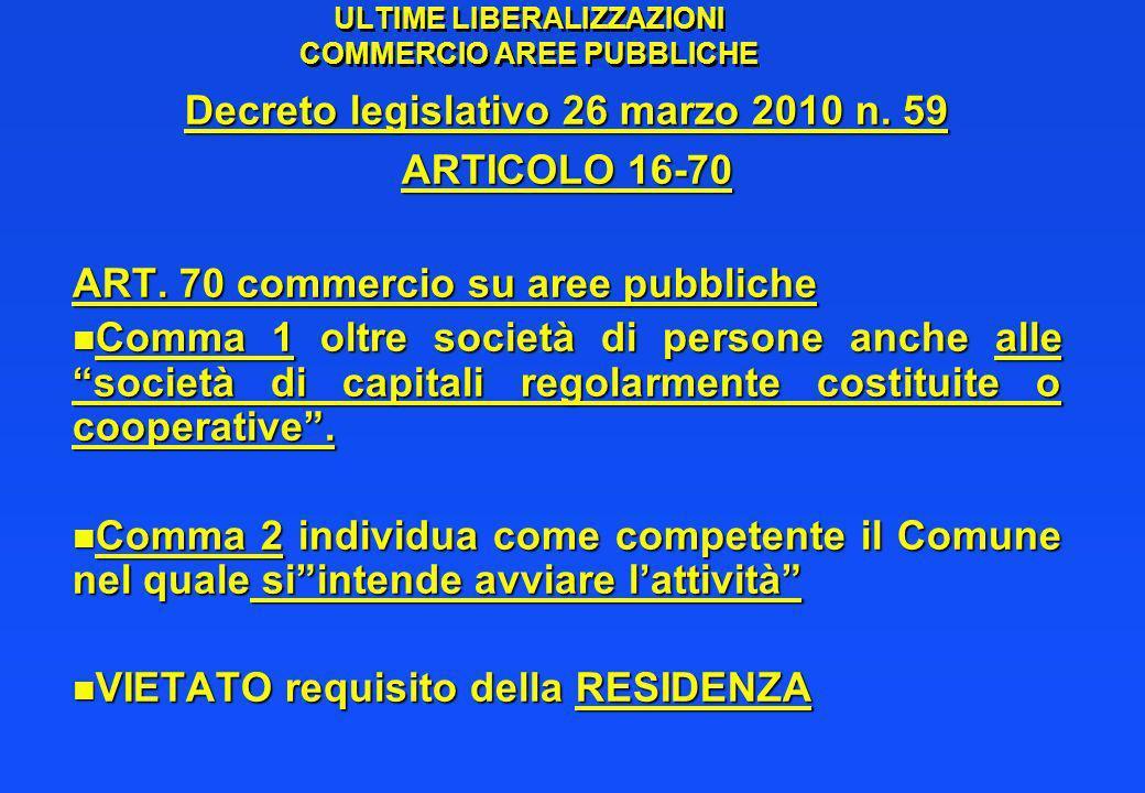 ULTIME LIBERALIZZAZIONI COMMERCIO AREE PUBBLICHE Decreto legislativo 26 marzo 2010 n. 59 ARTICOLO 16-70 ART. 70 commercio su aree pubbliche n Comma 1