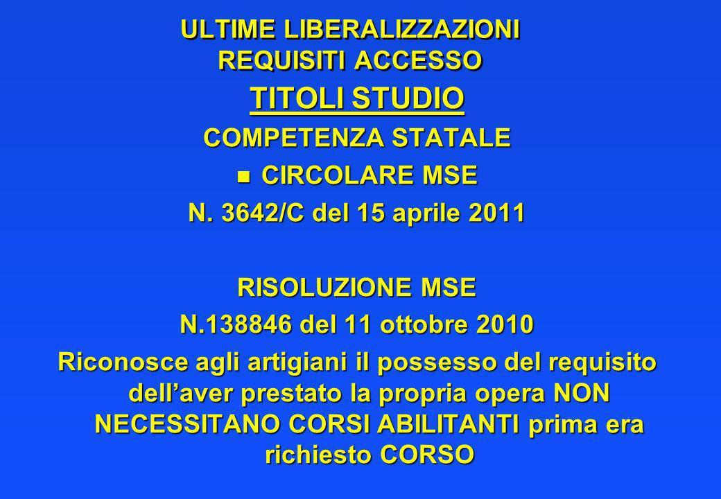 ULTIME LIBERALIZZAZIONI REQUISITI ACCESSO TITOLI STUDIO COMPETENZA STATALE n CIRCOLARE MSE N. 3642/C del 15 aprile 2011 RISOLUZIONE MSE N.138846 del 1