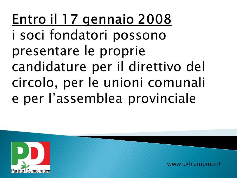 Entro il 17 gennaio 2008 i soci fondatori possono presentare le proprie candidature per il direttivo del circolo, per le unioni comunali e per lassemb