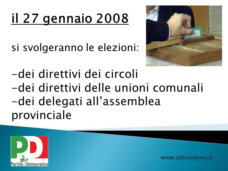 www.pdcampino.it il 27 gennaio 2008 si svolgeranno le elezioni: -d-dei direttivi dei circoli -d-dei direttivi delle unioni comunali -d-dei delegati al