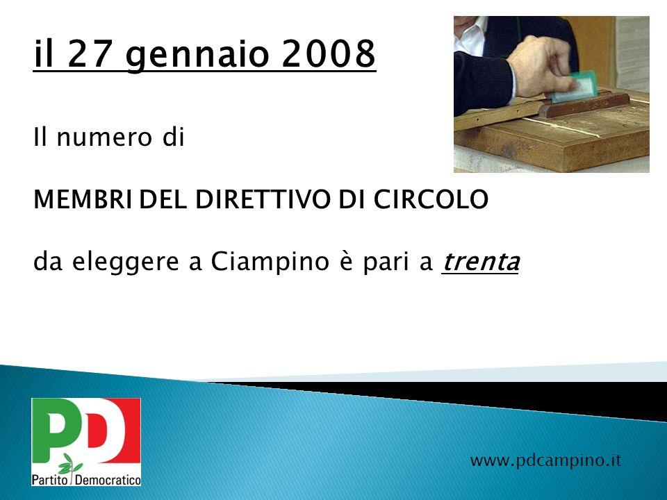 www.pdcampino.it il 27 gennaio 2008 Il numero di MEMBRI DEL DIRETTIVO DI CIRCOLO da eleggere a Ciampino è pari a trenta