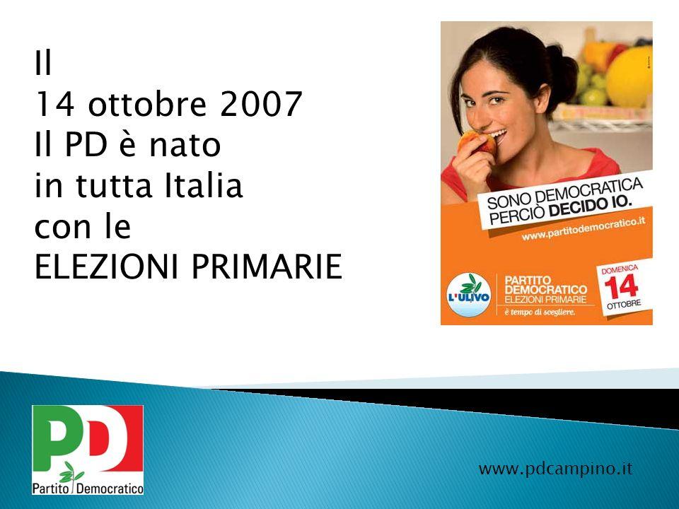www.pdcampino.it Il 14 ottobre 2007 Il PD è nato in tutta Italia con le ELEZIONI PRIMARIE