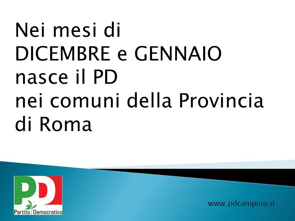 Nei mesi di DICEMBRE e GENNAIO nasce il PD nei comuni della Provincia di Roma