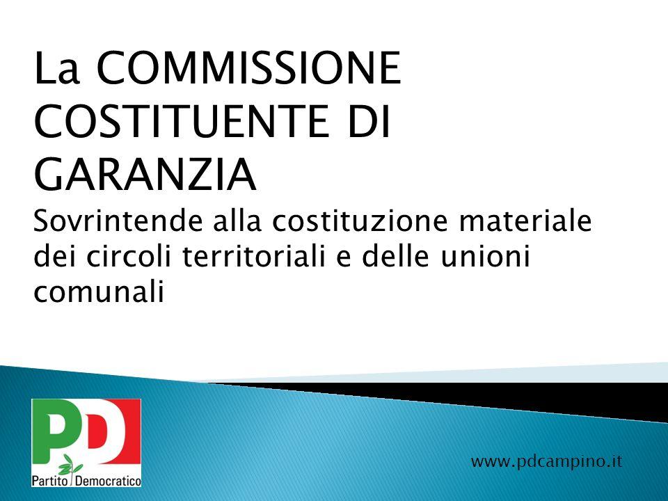 La COMMISSIONE COSTITUENTE DI GARANZIA Sovrintende alla costituzione materiale dei circoli territoriali e delle unioni comunali