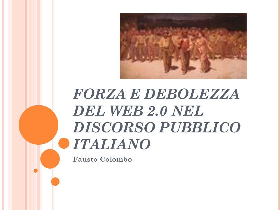 FORZA E DEBOLEZZA DEL WEB 2.0 NEL DISCORSO PUBBLICO ITALIANO Fausto Colombo
