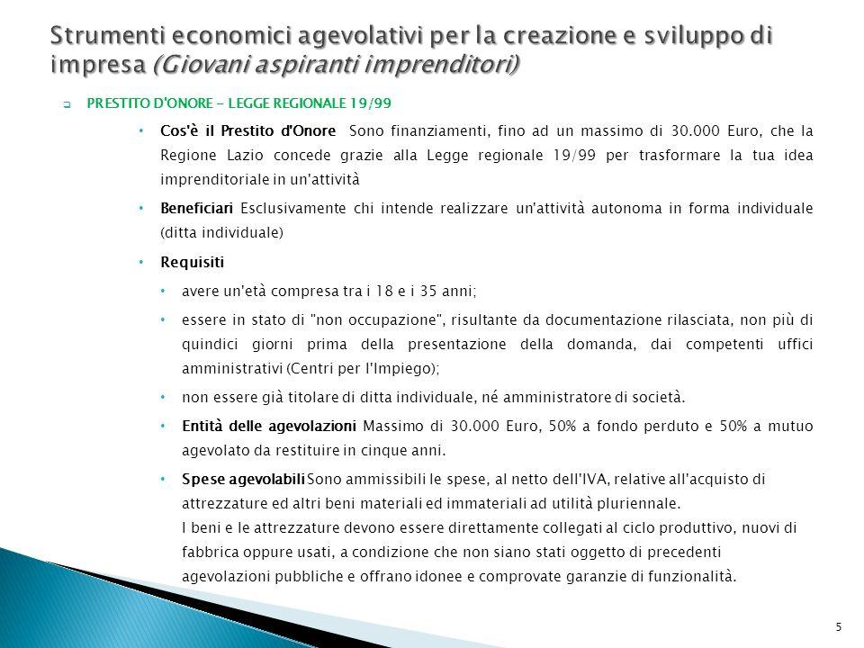 PRESTITO D'ONORE - LEGGE REGIONALE 19/99 Cos'è il Prestito d'Onore Sono finanziamenti, fino ad un massimo di 30.000 Euro, che la Regione Lazio concede
