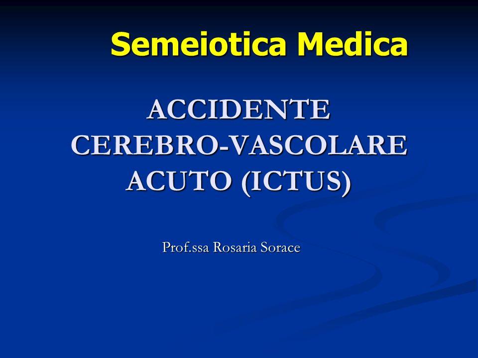 ACCIDENTE CEREBRO-VASCOLARE ACUTO (ICTUS) Prof.ssa Rosaria Sorace Semeiotica Medica