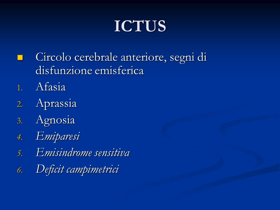 ICTUS Circolo cerebrale anteriore, segni di disfunzione emisferica Circolo cerebrale anteriore, segni di disfunzione emisferica 1. Afasia 2. Aprassia