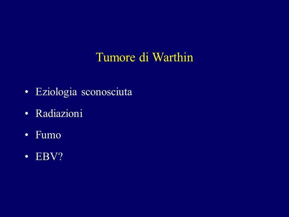 Tumore di Warthin Eziologia sconosciuta Radiazioni Fumo EBV?