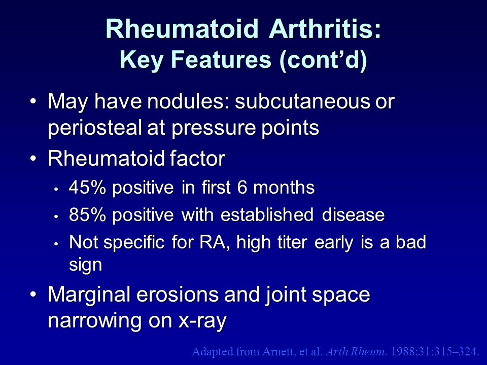 Rheumatoid Arthritis: Key Features (contd) May have nodules: subcutaneous or periosteal at pressure pointsMay have nodules: subcutaneous or periosteal