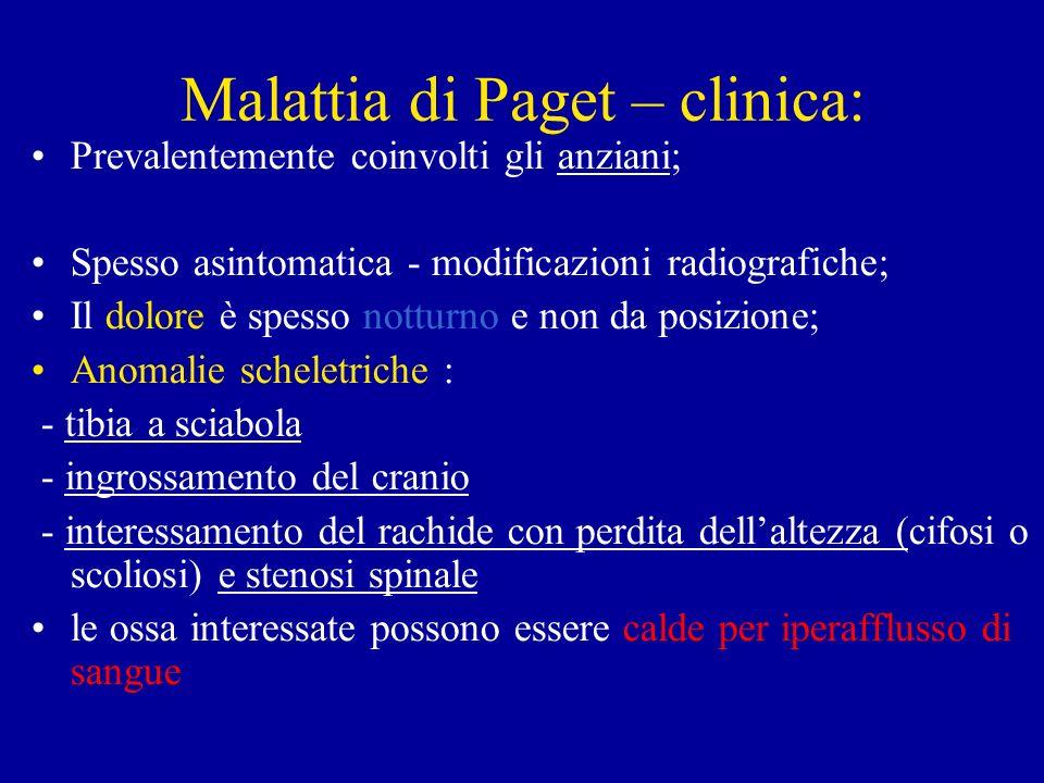 Malattia di Paget – clinica: Prevalentemente coinvolti gli anziani; Spesso asintomatica - modificazioni radiografiche; Il dolore è spesso notturno e n