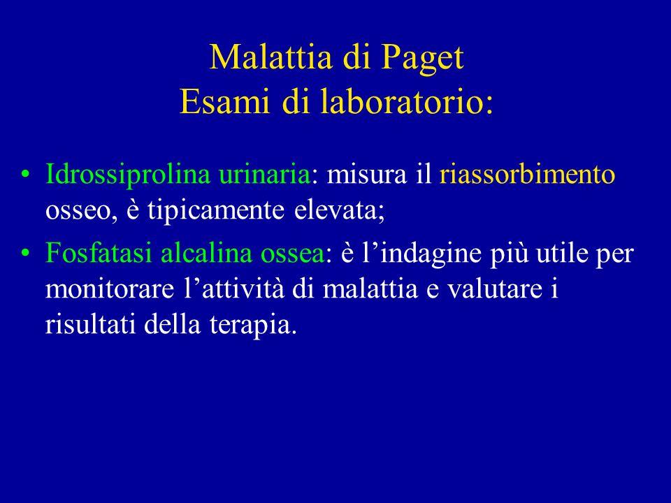 Malattia di Paget Esami di laboratorio: Idrossiprolina urinaria: misura il riassorbimento osseo, è tipicamente elevata; Fosfatasi alcalina ossea: è li