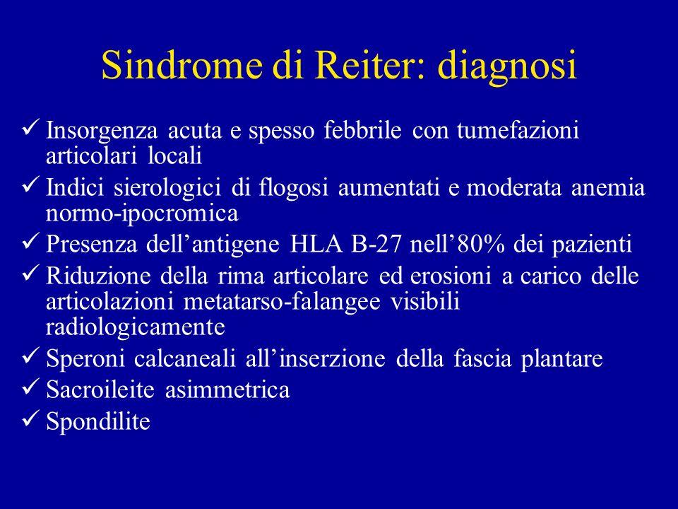 Sindrome di Reiter: diagnosi Insorgenza acuta e spesso febbrile con tumefazioni articolari locali Indici sierologici di flogosi aumentati e moderata a