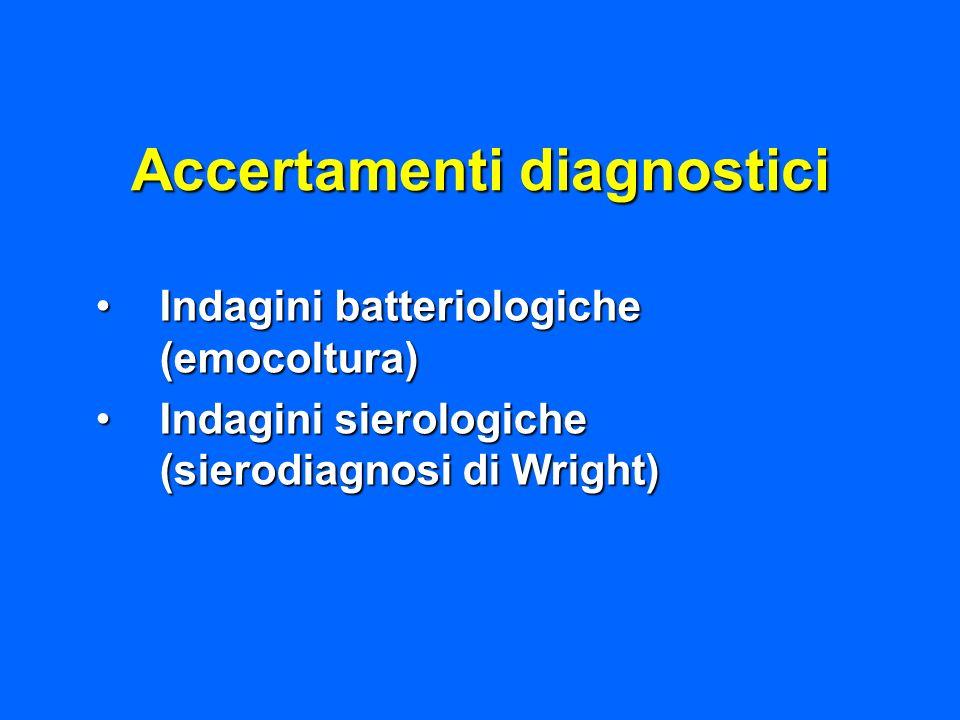 Accertamenti diagnostici Indagini batteriologiche (emocoltura)Indagini batteriologiche (emocoltura) Indagini sierologiche (sierodiagnosi di Wright)Ind