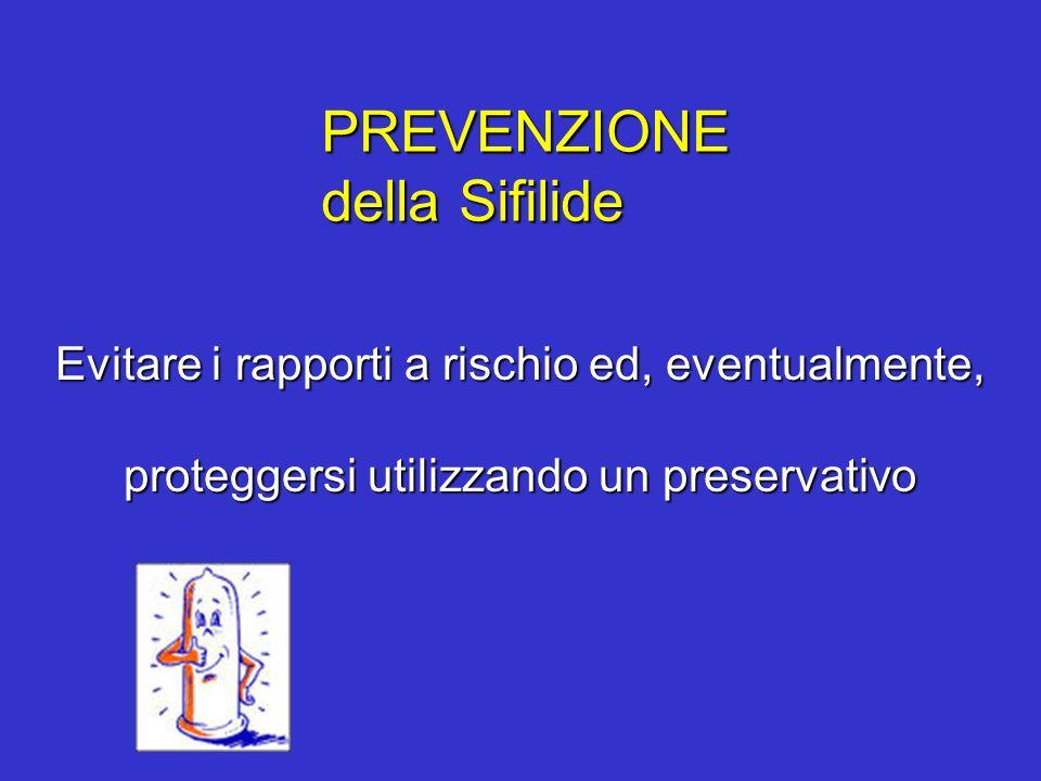 PREVENZIONE della Sifilide Evitare i rapporti a rischio ed, eventualmente, proteggersi utilizzando un preservativo