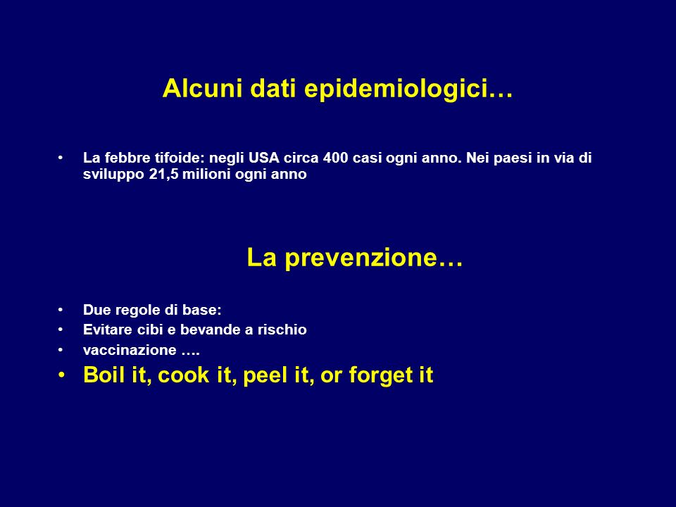 Alcuni dati epidemiologici… La febbre tifoide: negli USA circa 400 casi ogni anno. Nei paesi in via di sviluppo 21,5 milioni ogni anno La prevenzione…