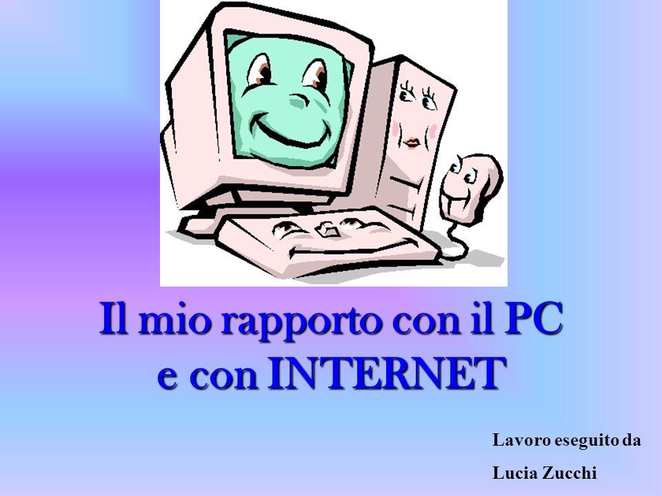 Il mio rapporto con il PC e con INTERNET Lavoro eseguito da Lucia Zucchi
