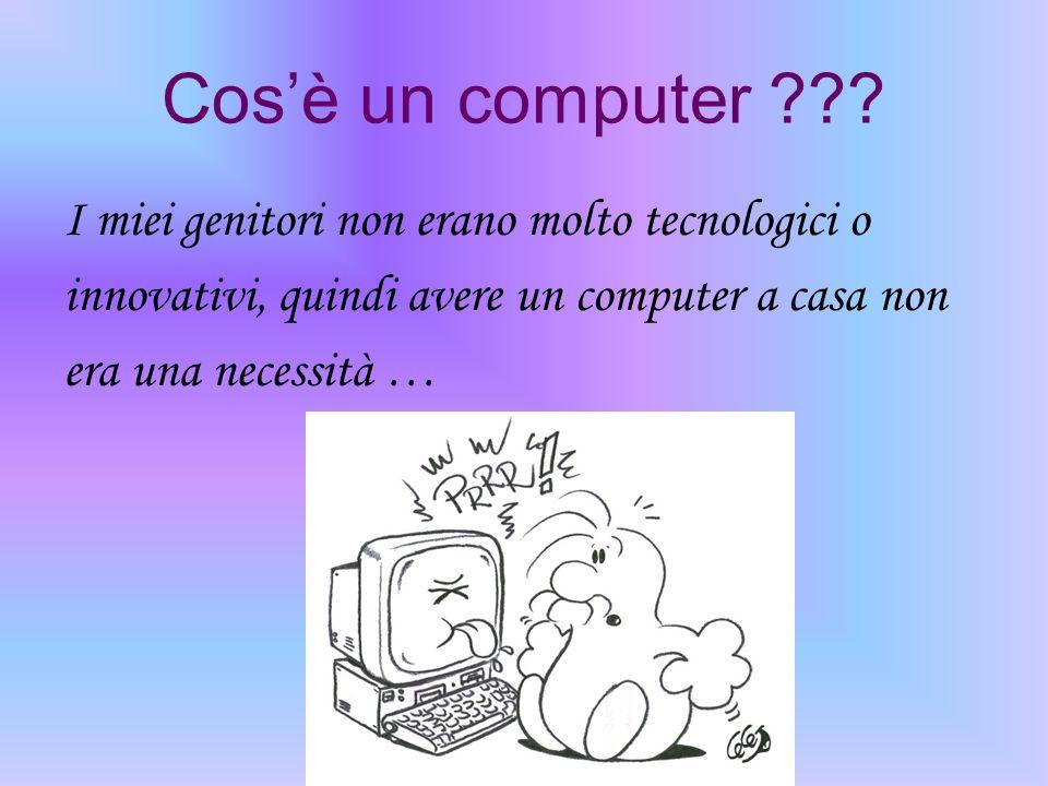 Cosè un computer ??? I miei genitori non erano molto tecnologici o innovativi, quindi avere un computer a casa non era una necessità …