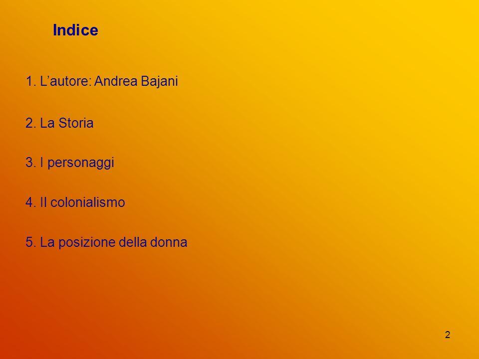 2 Indice 1. Lautore: Andrea Bajani 2. La Storia 3. I personaggi 4. Il colonialismo 5. La posizione della donna