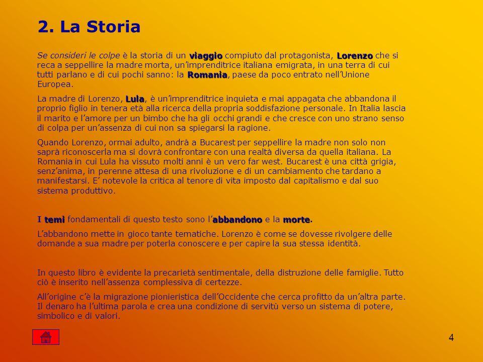 4 2. La Storia viaggio Lorenzo Romania Se consideri le colpe è la storia di un viaggio compiuto dal protagonista, Lorenzo che si reca a seppellire la