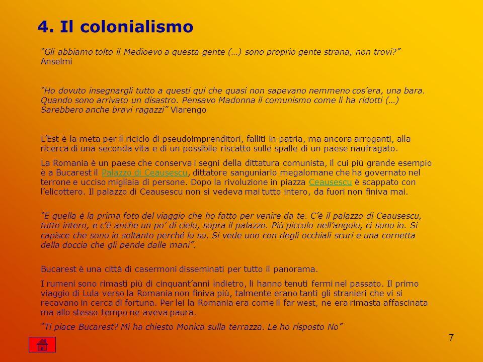 7 4. Il colonialismo Gli abbiamo tolto il Medioevo a questa gente (…) sono proprio gente strana, non trovi? Anselmi Ho dovuto insegnargli tutto a ques