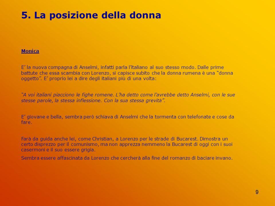 9 5. La posizione della donna Monica E la nuova compagna di Anselmi, infatti parla litaliano al suo stesso modo. Dalle prime battute che essa scambia
